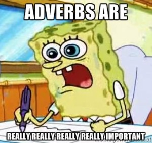 Most people believe Adverbs are really, really, important.
